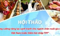 """Thông cáo báo chí: Hội thảo """"Tăng cường năng lực cạnh tranh cho ngành chăn nuôi gia cầm Việt Nam trước thềm hội nhập TPP"""""""